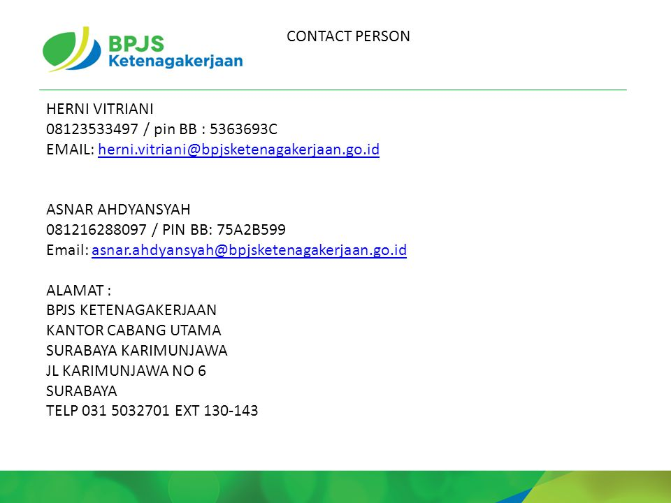 CONTACT PERSON HERNI VITRIANI 08123533497 / pin BB : 5363693C EMAIL: herni.vitriani@bpjsketenagakerjaan.go.idherni.vitriani@bpjsketenagakerjaan.go.id