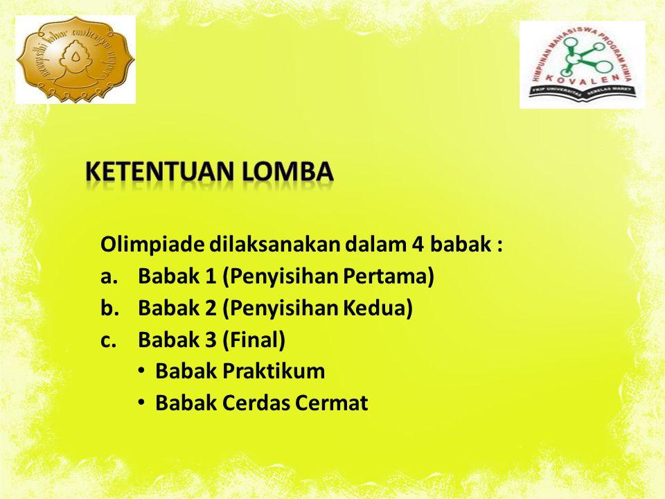 Olimpiade dilaksanakan dalam 4 babak : a.Babak 1 (Penyisihan Pertama) b.Babak 2 (Penyisihan Kedua) c.Babak 3 (Final) Babak Praktikum Babak Cerdas Cermat
