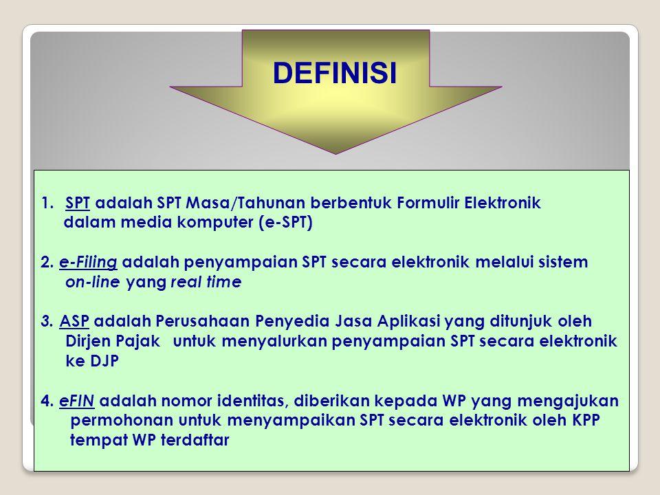 DEFINISI 1.SPT adalah SPT Masa/Tahunan berbentuk Formulir Elektronik dalam media komputer (e-SPT) 2. e-Filing adalah penyampaian SPT secara elektronik