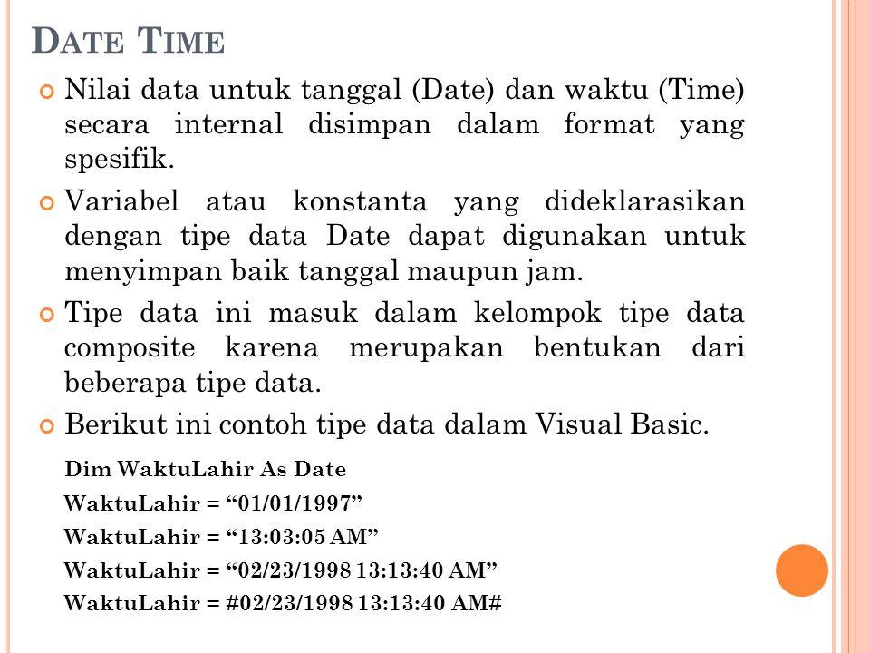 D ATE T IME Nilai data untuk tanggal (Date) dan waktu (Time) secara internal disimpan dalam format yang spesifik. Variabel atau konstanta yang didekla