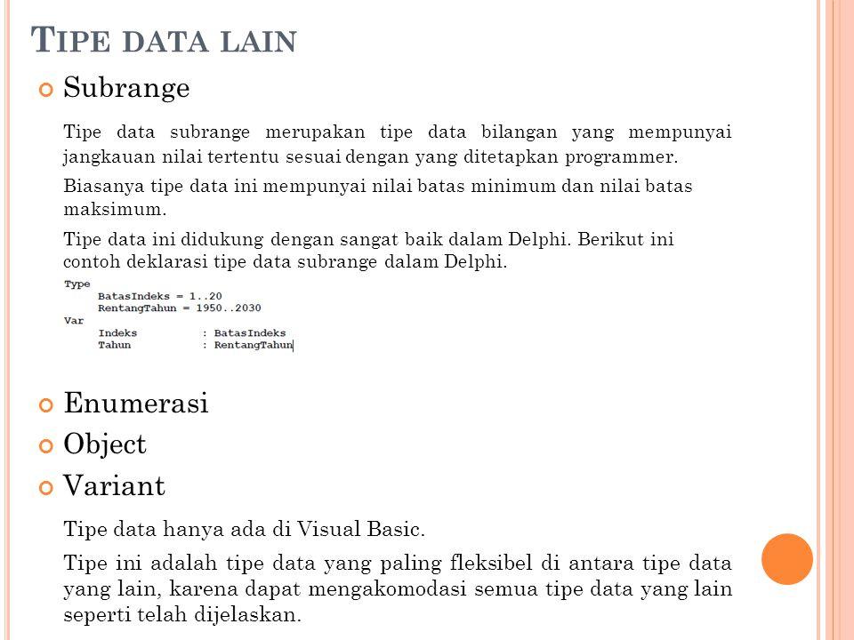 T IPE DATA LAIN Subrange Tipe data subrange merupakan tipe data bilangan yang mempunyai jangkauan nilai tertentu sesuai dengan yang ditetapkan programmer.