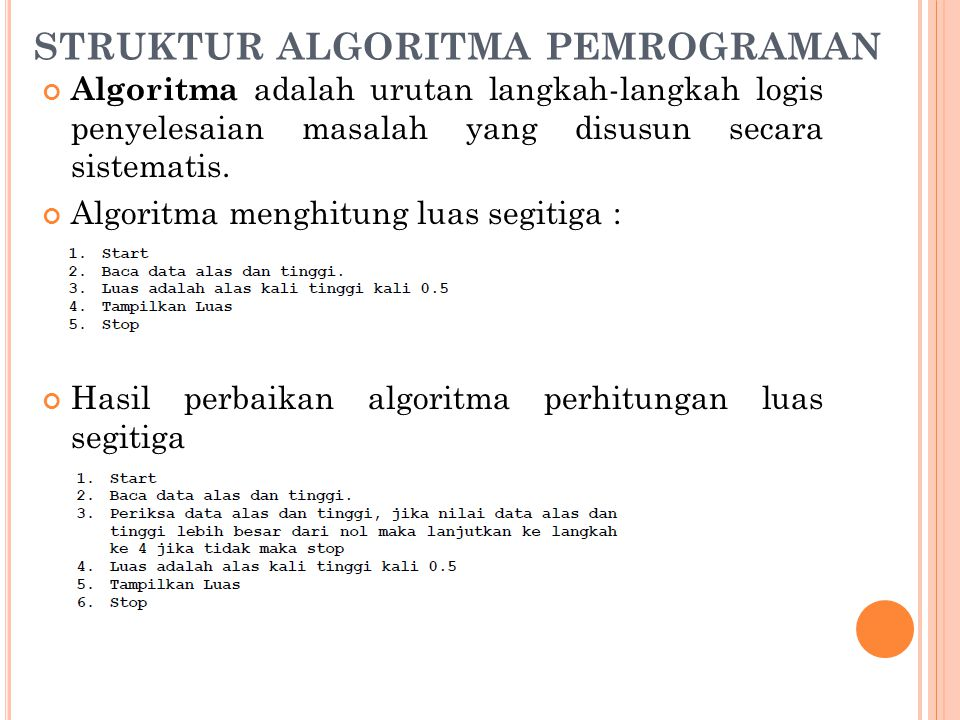 STRUKTUR ALGORITMA PEMROGRAMAN Algoritma adalah urutan langkah-langkah logis penyelesaian masalah yang disusun secara sistematis. Algoritma menghitung