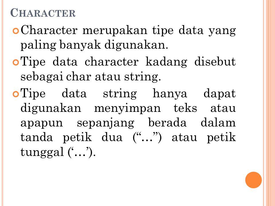 C HARACTER Character merupakan tipe data yang paling banyak digunakan. Tipe data character kadang disebut sebagai char atau string. Tipe data string h