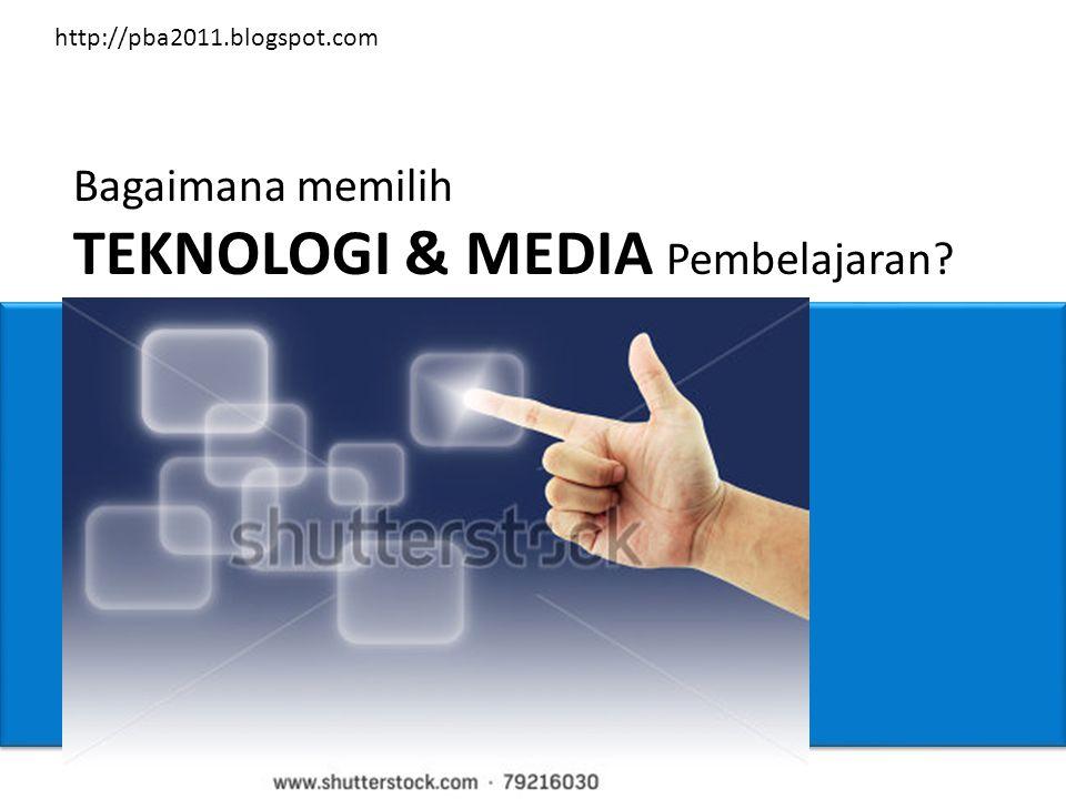 Bagaimana memilih TEKNOLOGI & MEDIA Pembelajaran? http://pba2011.blogspot.com