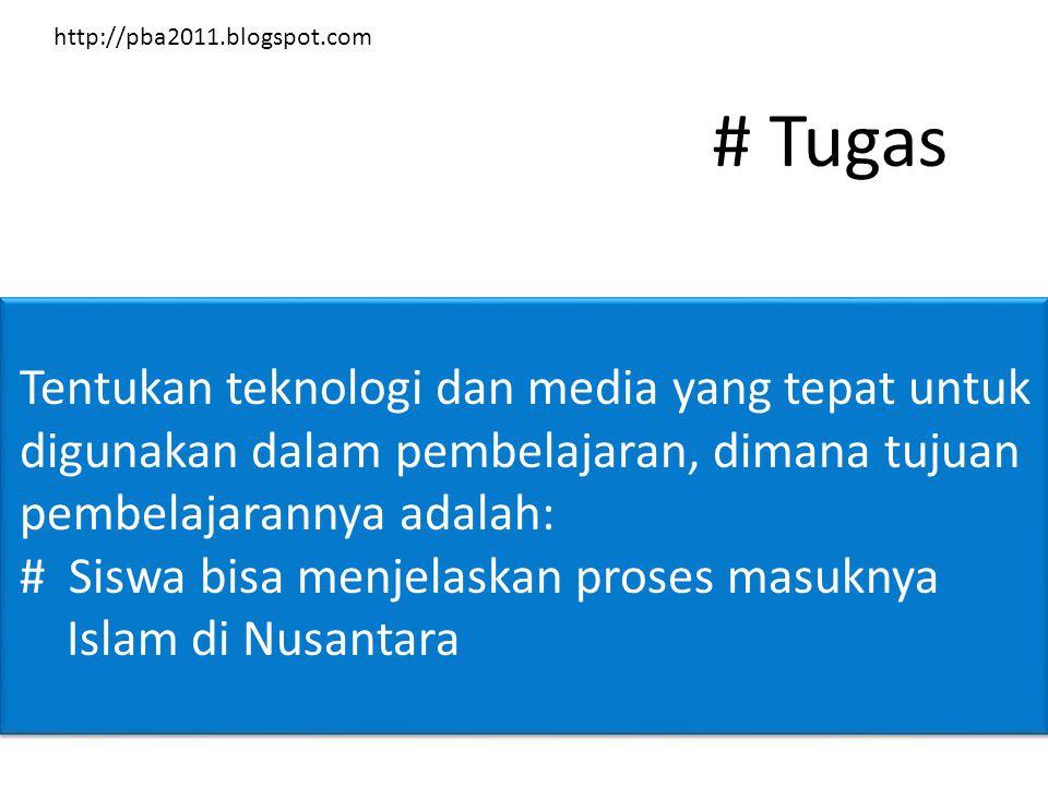 # Tugas Tentukan teknologi dan media yang tepat untuk digunakan dalam pembelajaran, dimana tujuan pembelajarannya adalah: # Siswa bisa menjelaskan proses masuknya Islam di Nusantara http://pba2011.blogspot.com