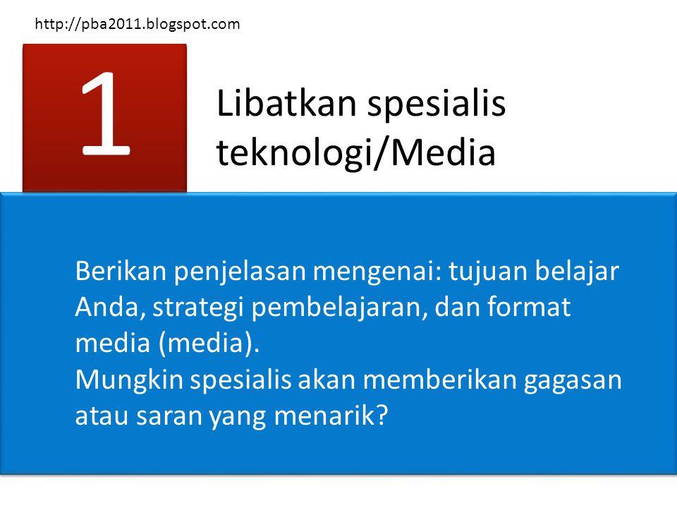 Libatkan spesialis teknologi/Media 1 1 Berikan penjelasan mengenai: tujuan belajar Anda, strategi pembelajaran, dan format media (media). Mungkin spes