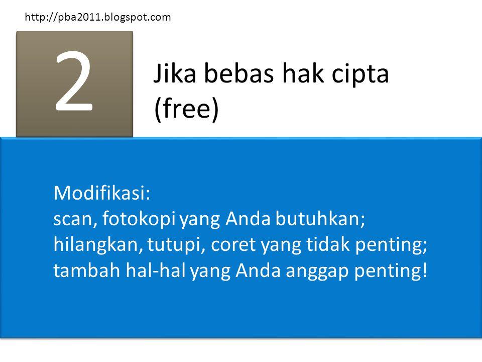 Jika bebas hak cipta (free) 2 2 Modifikasi: scan, fotokopi yang Anda butuhkan; hilangkan, tutupi, coret yang tidak penting; tambah hal-hal yang Anda a
