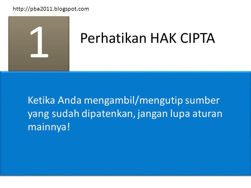Perhatikan HAK CIPTA 1 1 Ketika Anda mengambil/mengutip sumber yang sudah dipatenkan, jangan lupa aturan mainnya! http://pba2011.blogspot.com