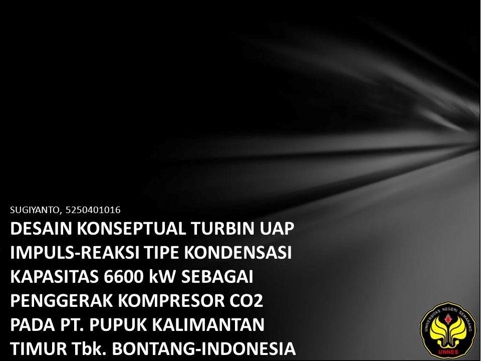 SUGIYANTO, 5250401016 DESAIN KONSEPTUAL TURBIN UAP IMPULS-REAKSI TIPE KONDENSASI KAPASITAS 6600 kW SEBAGAI PENGGERAK KOMPRESOR CO2 PADA PT.