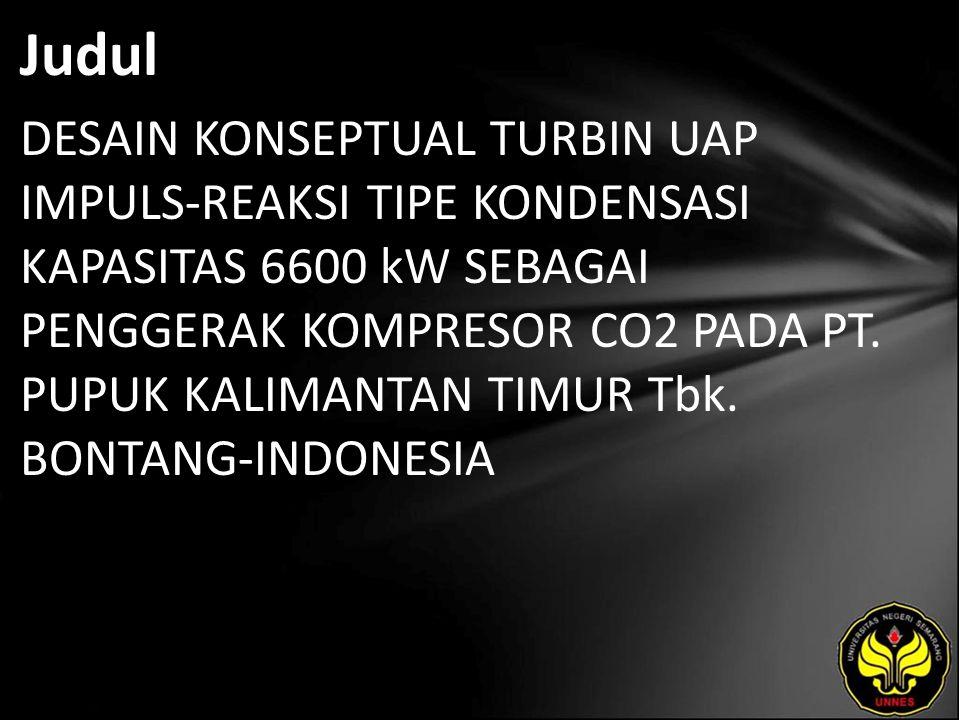 Judul DESAIN KONSEPTUAL TURBIN UAP IMPULS-REAKSI TIPE KONDENSASI KAPASITAS 6600 kW SEBAGAI PENGGERAK KOMPRESOR CO2 PADA PT.