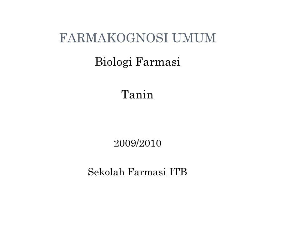 FARMAKOGNOSI UMUM Biologi Farmasi Tanin 2009/2010 Sekolah Farmasi ITB