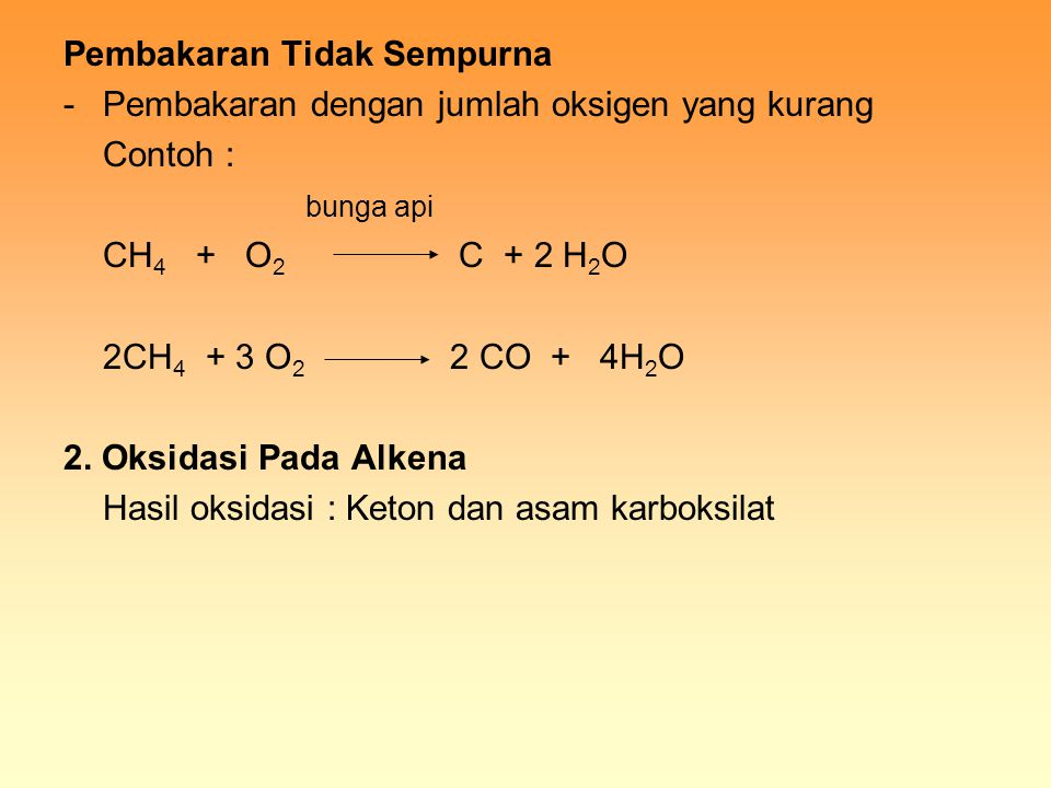 Pembakaran Tidak Sempurna -Pembakaran dengan jumlah oksigen yang kurang Contoh : bunga api CH 4 + O 2 C + 2 H 2 O 2CH 4 + 3 O 2 2 CO + 4H 2 O 2. Oksid