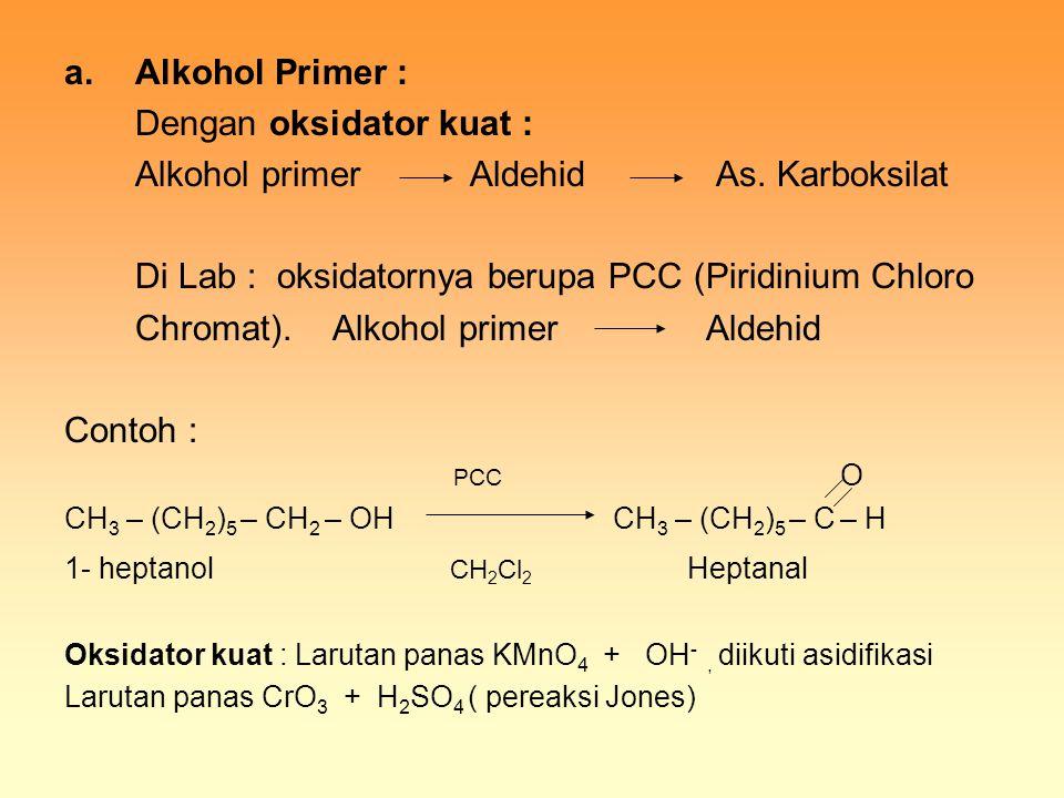 a.Alkohol Primer : Dengan oksidator kuat : Alkohol primer Aldehid As. Karboksilat Di Lab : oksidatornya berupa PCC (Piridinium Chloro Chromat). Alkoho