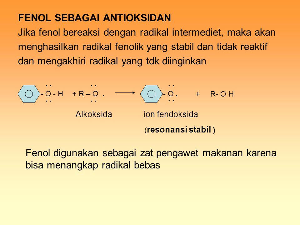 FENOL SEBAGAI ANTIOKSIDAN Jika fenol bereaksi dengan radikal intermediet, maka akan menghasilkan radikal fenolik yang stabil dan tidak reaktif dan men