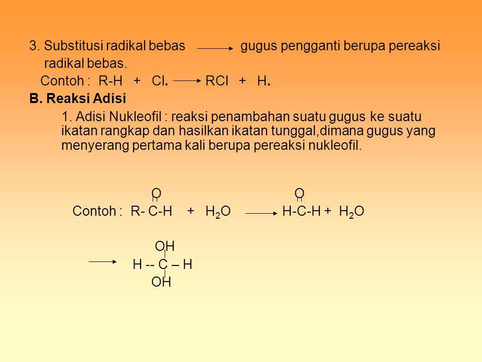 3. Substitusi radikal bebas gugus pengganti berupa pereaksi radikal bebas. Contoh : R-H + Cl. RCl + H. B. Reaksi Adisi 1. Adisi Nukleofil : reaksi pen