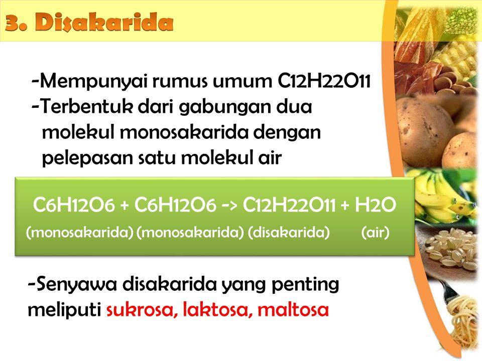 -Mempunyai rumus umum C12H22O11 -Terbentuk dari gabungan dua molekul monosakarida dengan pelepasan satu molekul air C6H12O6 + C6H12O6 -> C12H22O11 + H