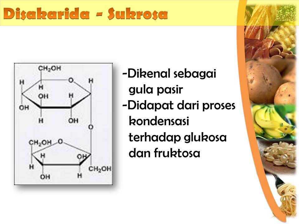 -Dikenal sebagai gula pasir -Didapat dari proses kondensasi terhadap glukosa dan fruktosa