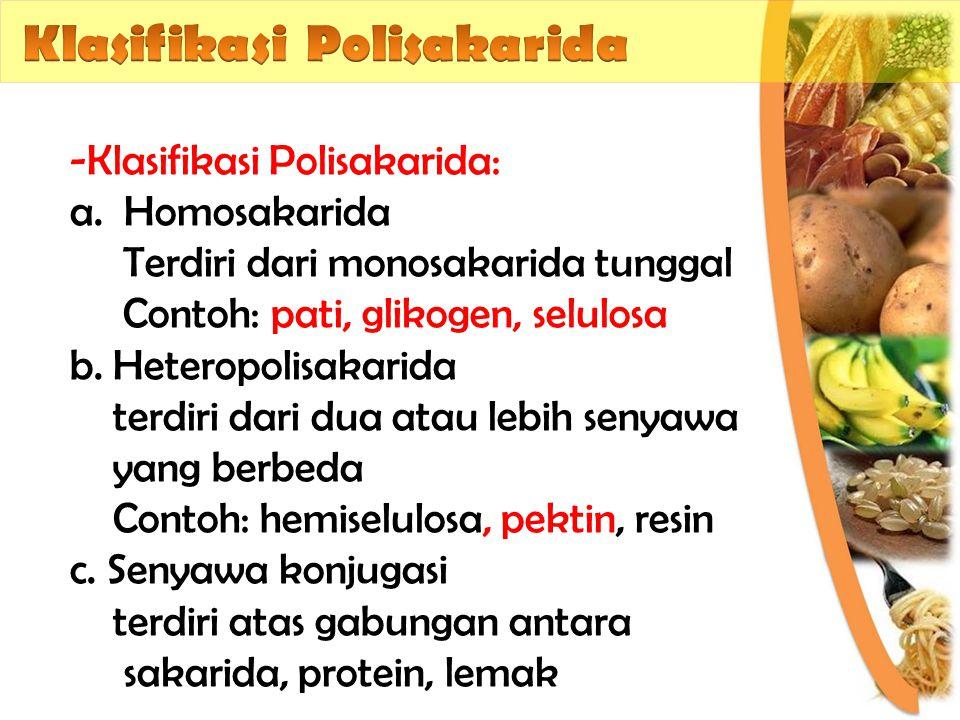 -Klasifikasi Polisakarida: a.Homosakarida Terdiri dari monosakarida tunggal Contoh: pati, glikogen, selulosa b. Heteropolisakarida terdiri dari dua at
