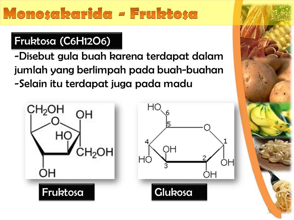 -Disebut gula buah karena terdapat dalam jumlah yang berlimpah pada buah-buahan -Selain itu terdapat juga pada madu Fruktosa (C6H12O6) Fruktosa Glukos
