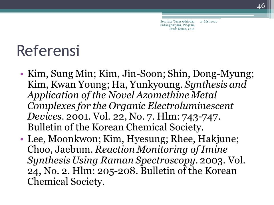 Referensi Kim, Sung Min; Kim, Jin-Soon; Shin, Dong-Myung; Kim, Kwan Young; Ha, Yunkyoung. Synthesis and Application of the Novel Azomethine Metal Comp