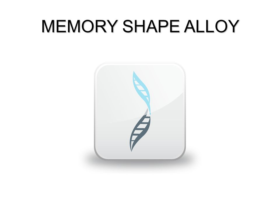 MEMORY SHAPE ALLOY