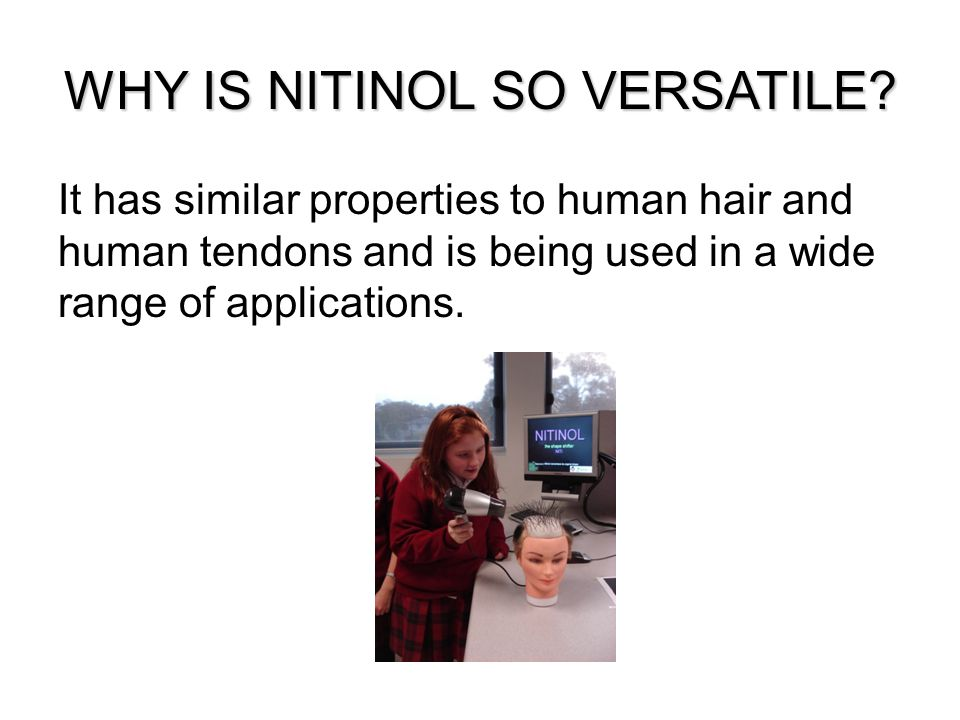 WHY IS NITINOL SO VERSATILE.