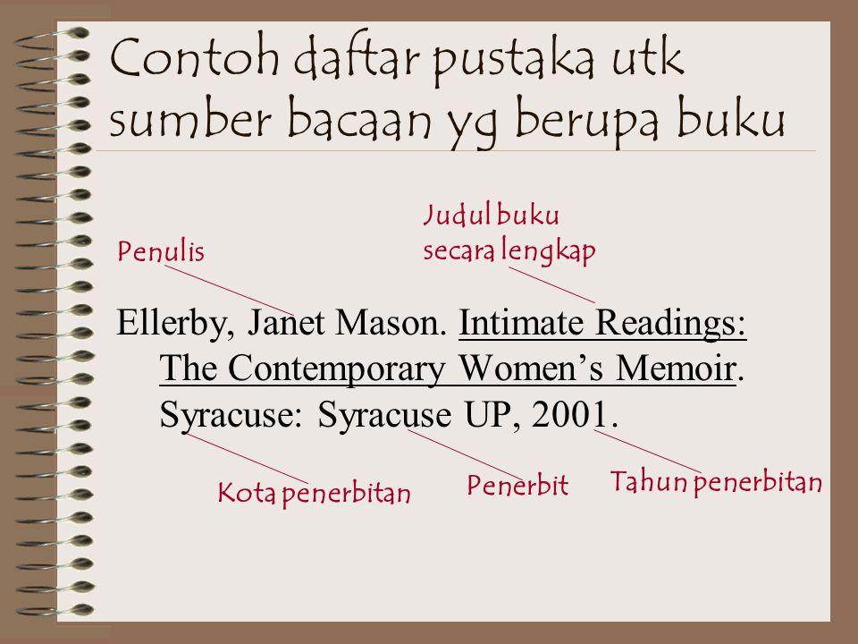PENULISAN DAFTAR PUSTAKA Daftar pustaka utk sumber bacaan yg berupa buku. –Mencantumkan nama penulis, Nama akhir penulis, koma, nama depan penulis, di