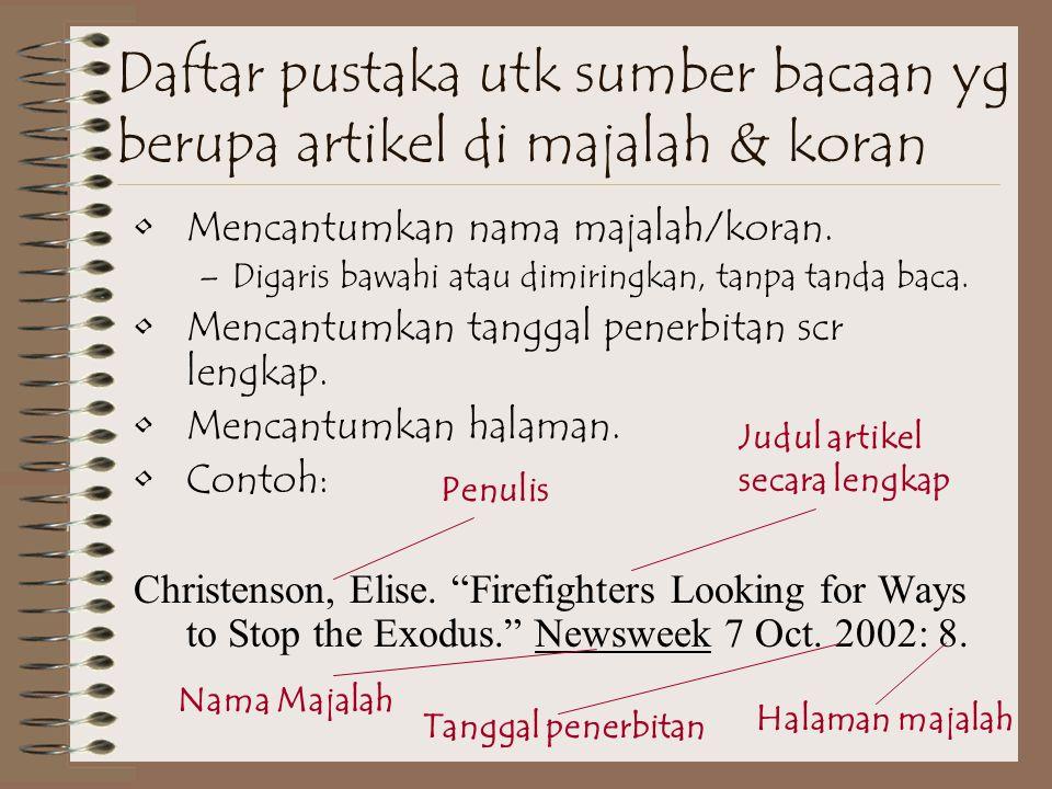 Daftar pustaka utk sumber bacaan yg berupa artikel di majalah & koran Mencantumkan nama majalah/koran.