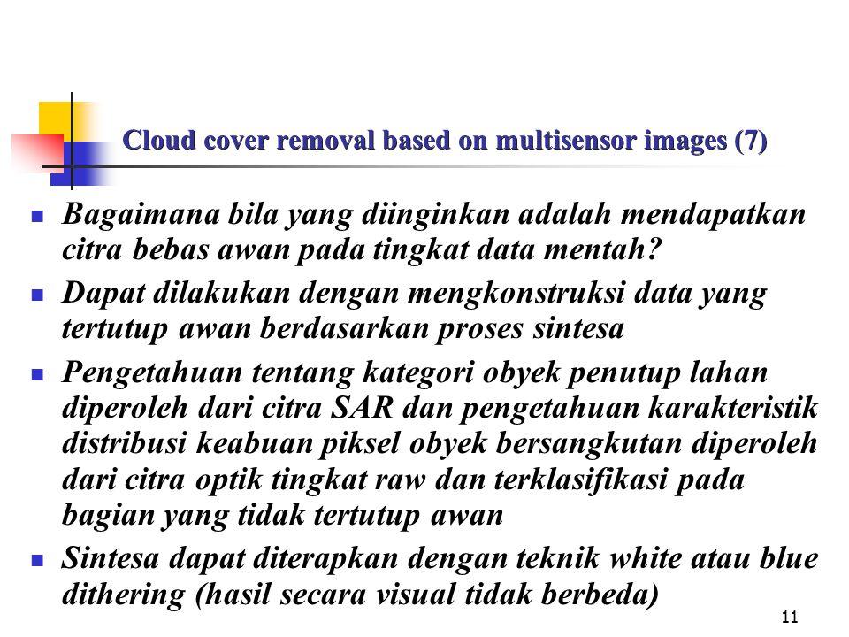 11 Cloud cover removal based on multisensor images (7) Bagaimana bila yang diinginkan adalah mendapatkan citra bebas awan pada tingkat data mentah? Da