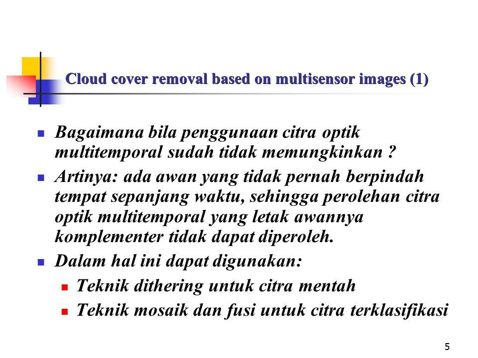 5 Cloud cover removal based on multisensor images (1) Bagaimana bila penggunaan citra optik multitemporal sudah tidak memungkinkan ? Artinya: ada awan
