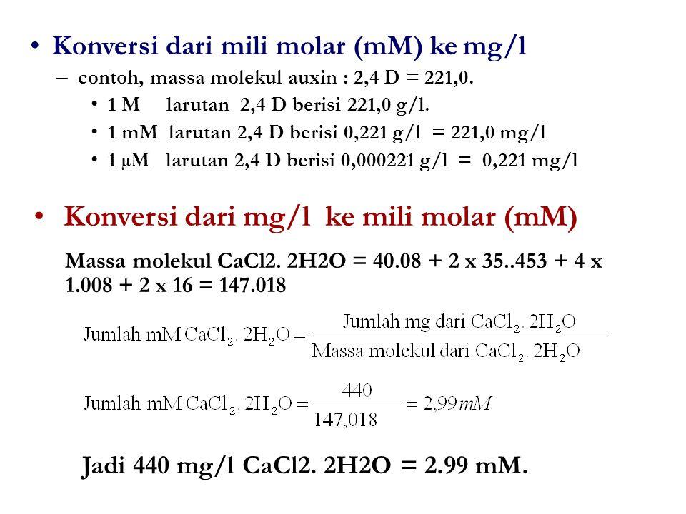 – contoh, massa molekul auxin : 2,4 D = 221,0. 1 M larutan 2,4 D berisi 221,0 g/l. 1 mM larutan 2,4 D berisi 0,221 g/l = 221,0 mg/l 1 µM larutan 2,4 D