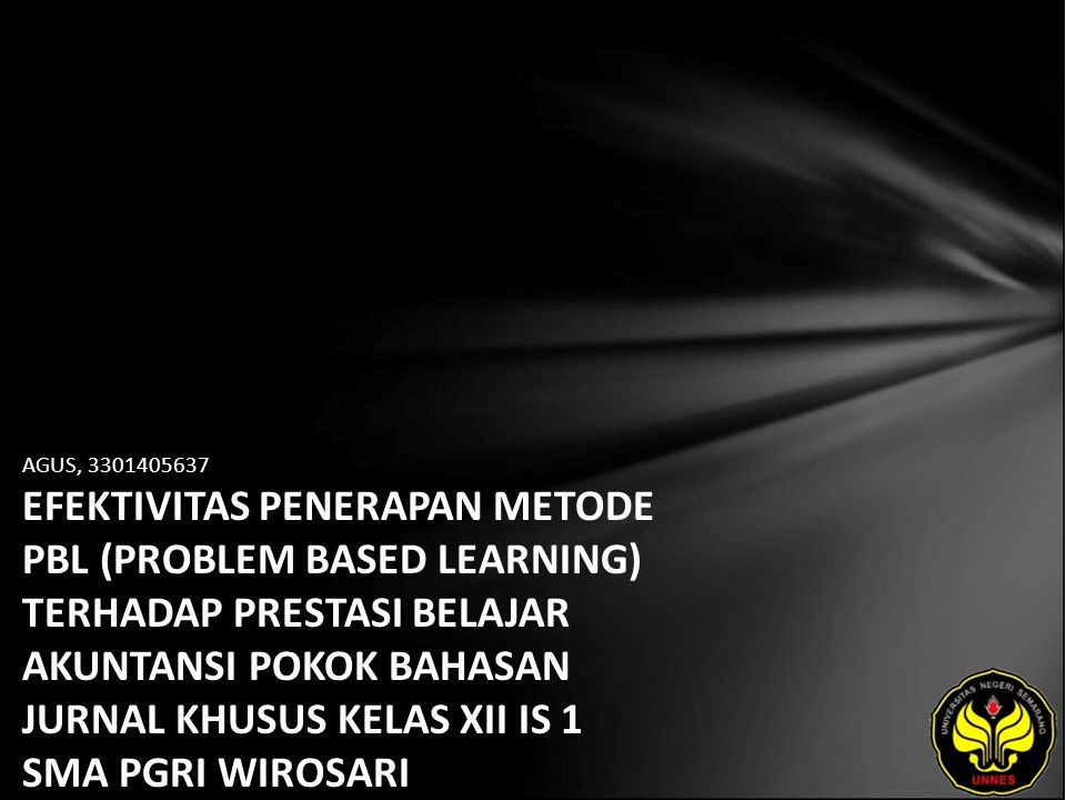 AGUS, 3301405637 EFEKTIVITAS PENERAPAN METODE PBL (PROBLEM BASED LEARNING) TERHADAP PRESTASI BELAJAR AKUNTANSI POKOK BAHASAN JURNAL KHUSUS KELAS XII IS 1 SMA PGRI WIROSARI PURWODADI.
