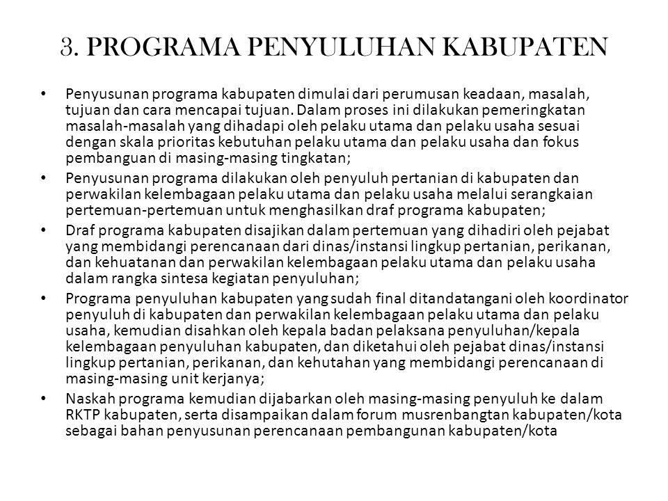 3. PROGRAMA PENYULUHAN KABUPATEN Penyusunan programa kabupaten dimulai dari perumusan keadaan, masalah, tujuan dan cara mencapai tujuan. Dalam proses