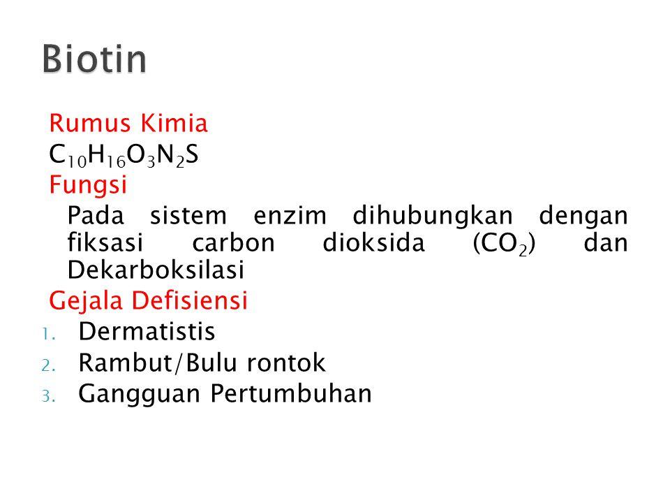 Rumus Kimia C 10 H 16 O 3 N 2 S Fungsi Pada sistem enzim dihubungkan dengan fiksasi carbon dioksida (CO 2 ) dan Dekarboksilasi Gejala Defisiensi 1.