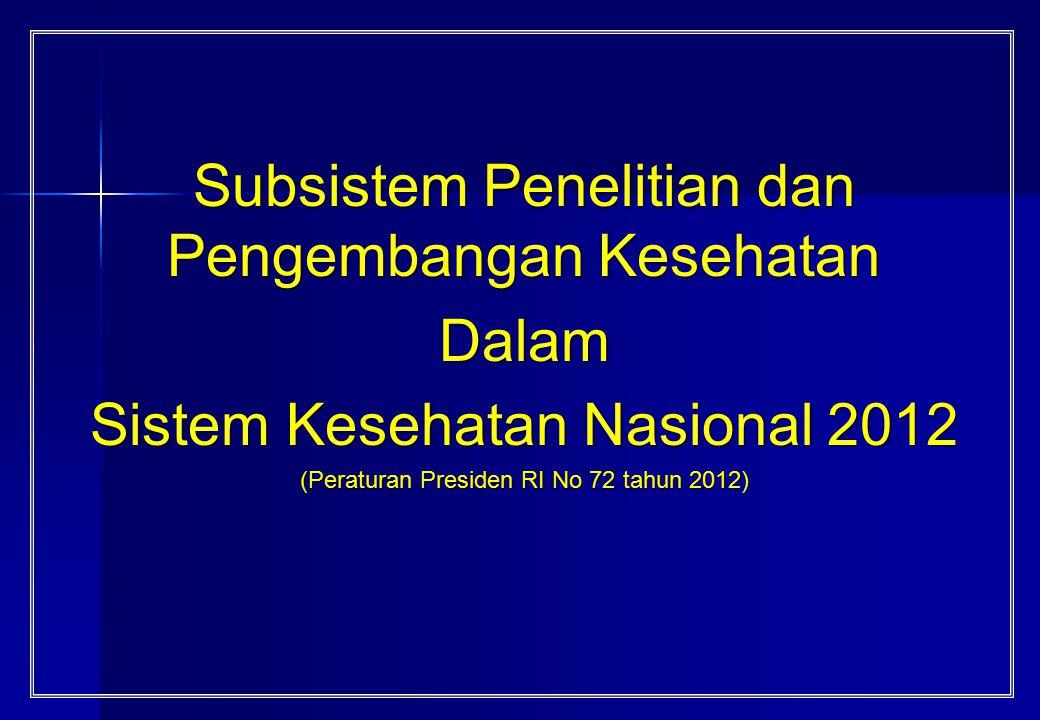 Subsistem Penelitian dan Pengembangan Kesehatan Dalam Sistem Kesehatan Nasional 2012 (Peraturan Presiden RI No 72 tahun 2012)