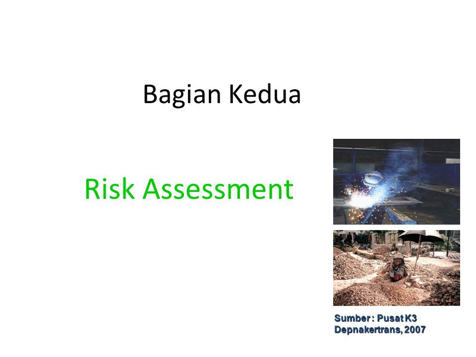 Bagian Kedua Risk Assessment Sumber : Pusat K3 Depnakertrans, 2007