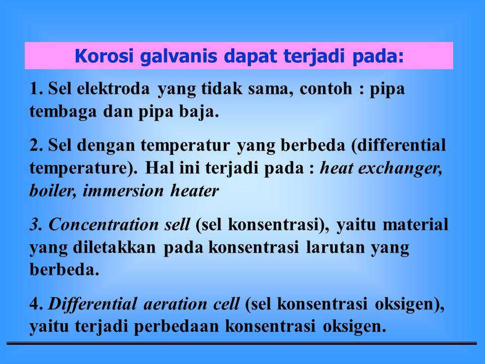 1. Sel elektroda yang tidak sama, contoh : pipa tembaga dan pipa baja. 2. Sel dengan temperatur yang berbeda (differential temperature). Hal ini terja