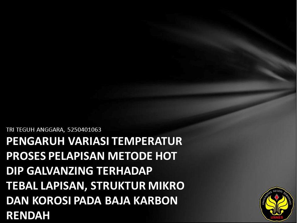 TRI TEGUH ANGGARA, 5250401063 PENGARUH VARIASI TEMPERATUR PROSES PELAPISAN METODE HOT DIP GALVANZING TERHADAP TEBAL LAPISAN, STRUKTUR MIKRO DAN KOROSI PADA BAJA KARBON RENDAH