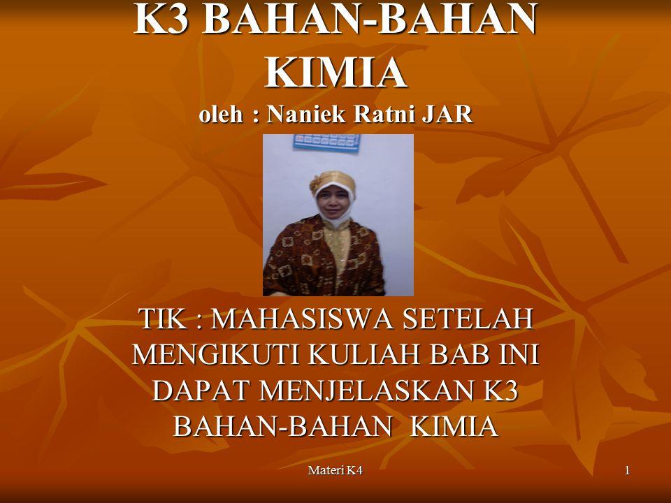 Materi K4 1 K3 BAHAN-BAHAN KIMIA oleh : Naniek Ratni JAR TIK : MAHASISWA SETELAH MENGIKUTI KULIAH BAB INI DAPAT MENJELASKAN K3 BAHAN-BAHAN KIMIA