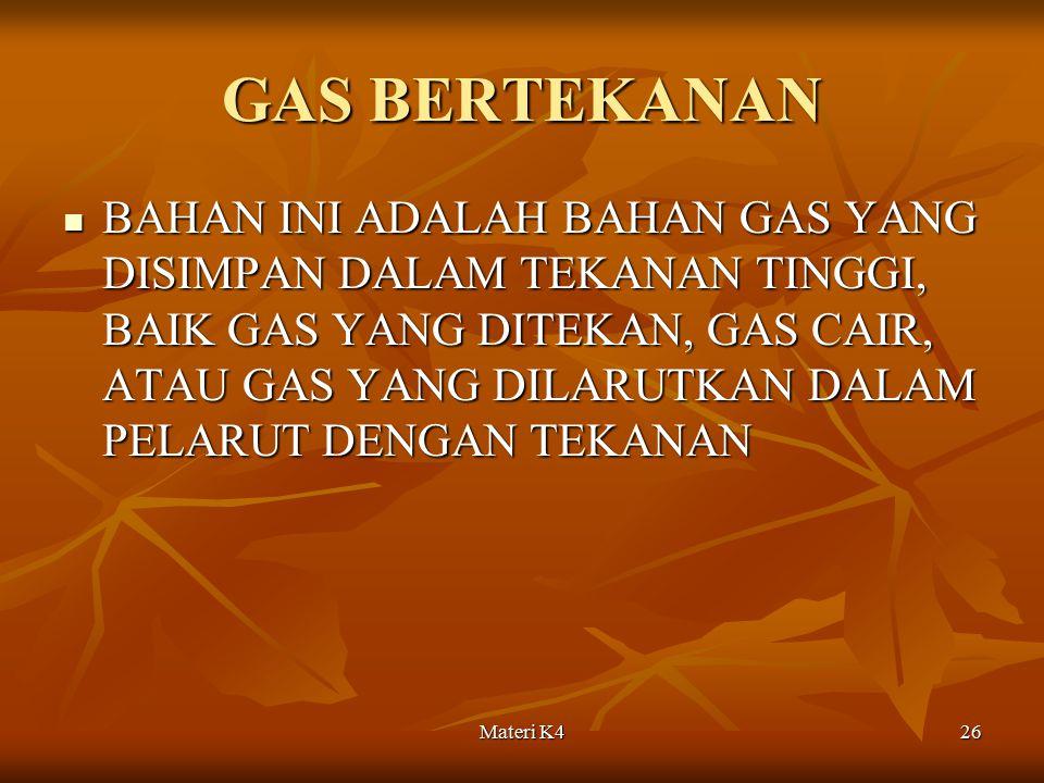 Materi K426 GAS BERTEKANAN BAHAN INI ADALAH BAHAN GAS YANG DISIMPAN DALAM TEKANAN TINGGI, BAIK GAS YANG DITEKAN, GAS CAIR, ATAU GAS YANG DILARUTKAN DA