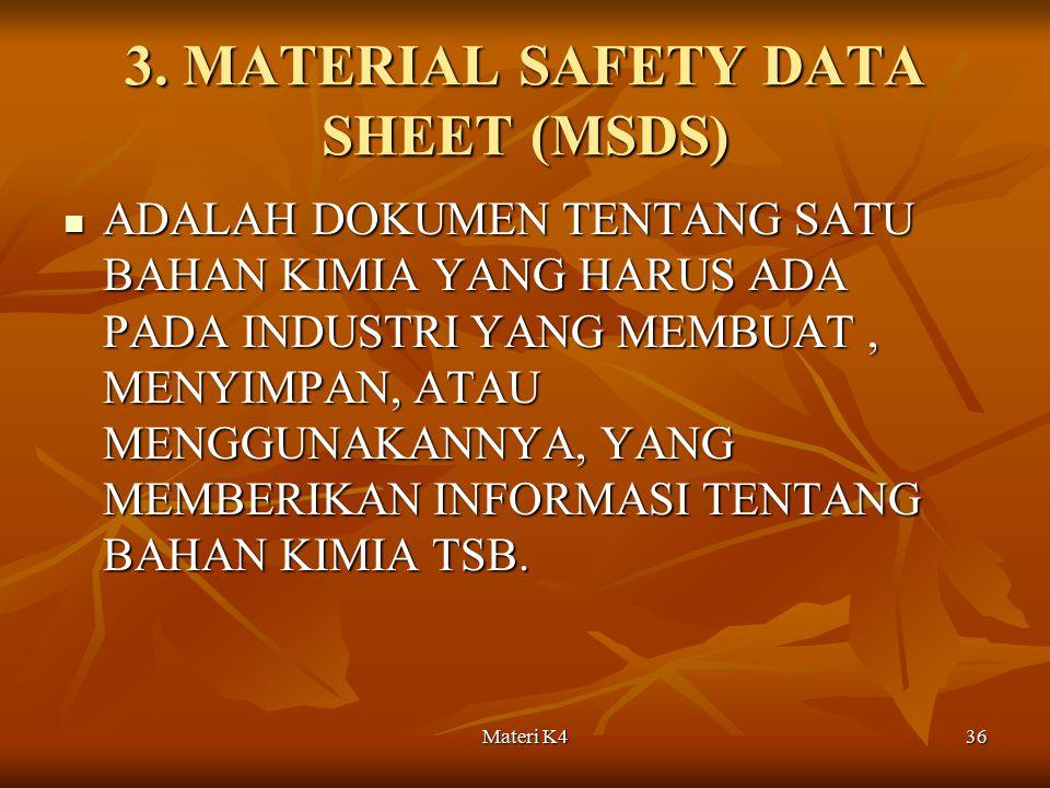 Materi K436 3. MATERIAL SAFETY DATA SHEET (MSDS) ADALAH DOKUMEN TENTANG SATU BAHAN KIMIA YANG HARUS ADA PADA INDUSTRI YANG MEMBUAT, MENYIMPAN, ATAU ME