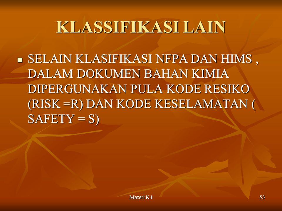 Materi K453 KLASSIFIKASI LAIN SELAIN KLASIFIKASI NFPA DAN HIMS, DALAM DOKUMEN BAHAN KIMIA DIPERGUNAKAN PULA KODE RESIKO (RISK =R) DAN KODE KESELAMATAN