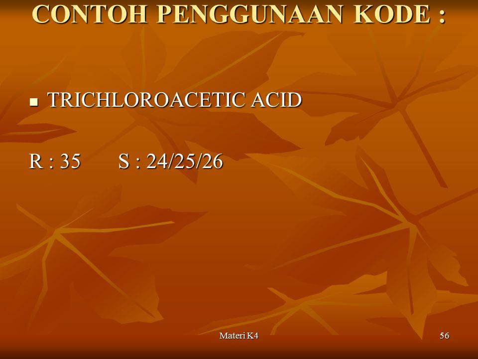 Materi K456 CONTOH PENGGUNAAN KODE : TRICHLOROACETIC ACID TRICHLOROACETIC ACID R : 35 S : 24/25/26