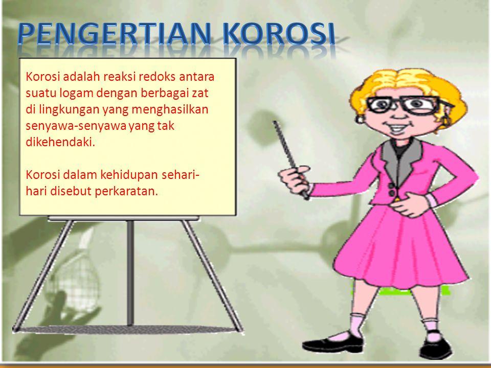 Korosi adalah reaksi redoks antara suatu logam dengan berbagai zat di lingkungan yang menghasilkan senyawa-senyawa yang tak dikehendaki.