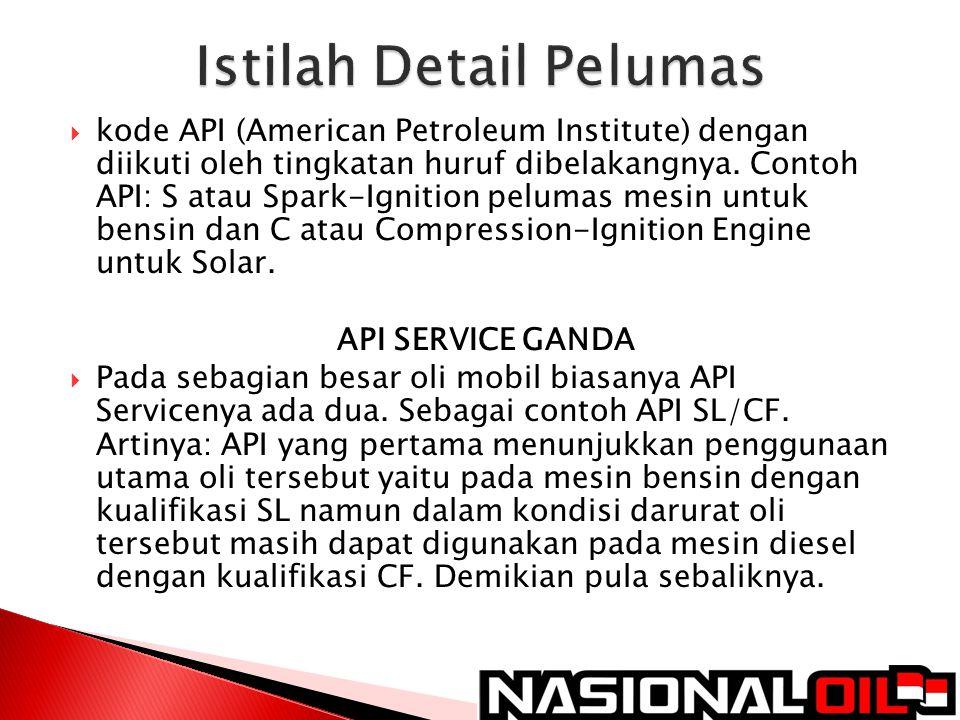  kode API (American Petroleum Institute) dengan diikuti oleh tingkatan huruf dibelakangnya. Contoh API: S atau Spark-Ignition pelumas mesin untuk ben
