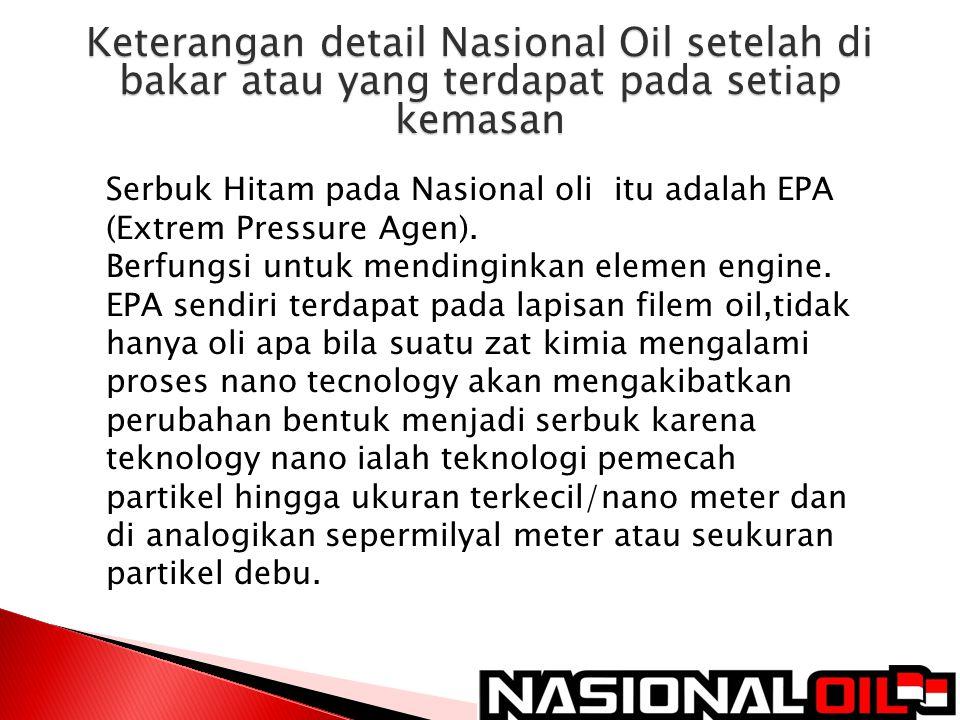 Serbuk Hitam pada Nasional oli itu adalah EPA (Extrem Pressure Agen). Berfungsi untuk mendinginkan elemen engine. EPA sendiri terdapat pada lapisan fi