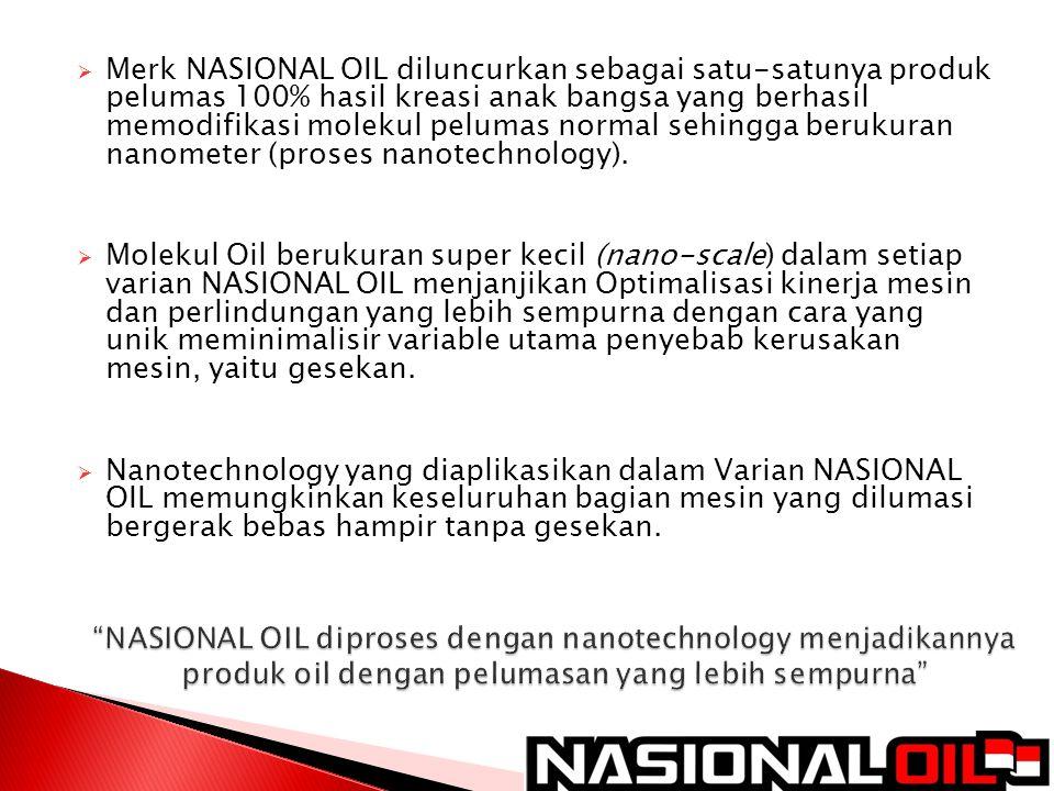  Merk NASIONAL OIL diluncurkan sebagai satu-satunya produk pelumas 100% hasil kreasi anak bangsa yang berhasil memodifikasi molekul pelumas normal se