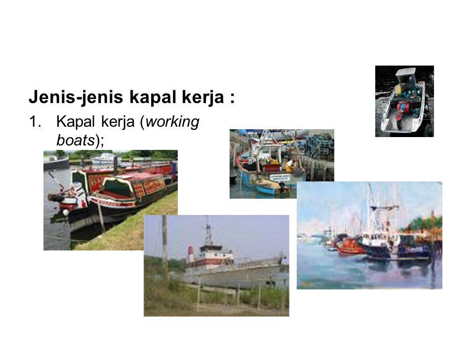 Jenis-jenis kapal kerja : 1.Kapal kerja (working boats);