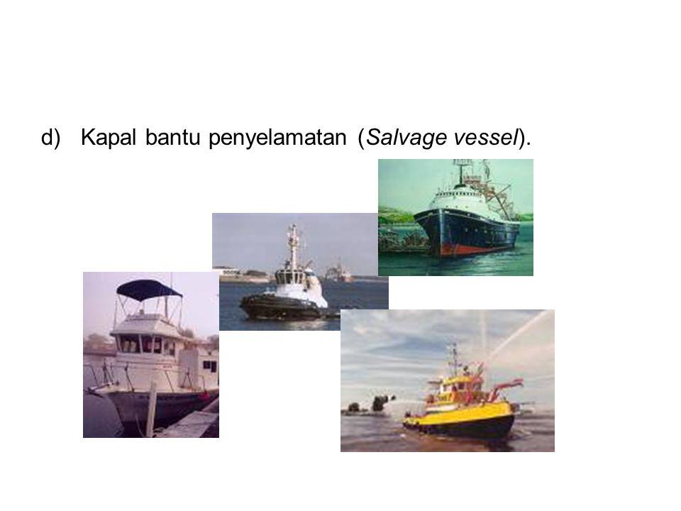 d)Kapal bantu penyelamatan (Salvage vessel).