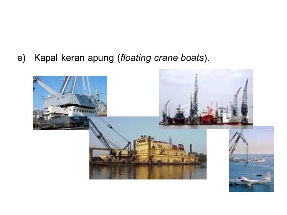 e)Kapal keran apung (floating crane boats).